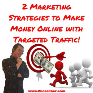 Use These 2 Marketing Strategies to Make Money Online with Targeted Traffic!