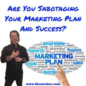 Are You Sabotaging Your Marketing Plan And Success?