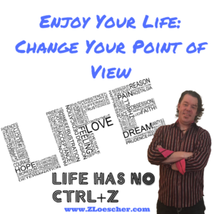 Enjoy Your Life: Change Your Point of View