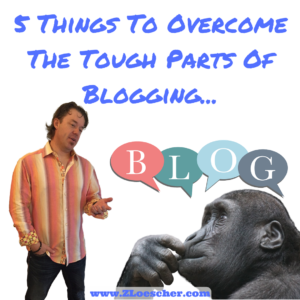 5 Things To Overcome The Tough Parts Of Blogging…