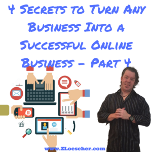4 Secrets to Turn Any Business Into a Successful Online Business- Part 4