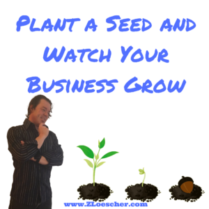 Plant a Seed and Watch Your Business Grow