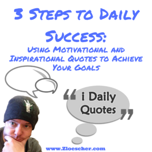 3 Steps to Daily Success: Using Motivational and Inspirational Quotes to Achieve Your Goals