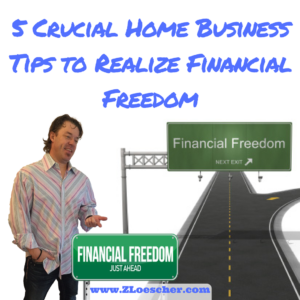5 Crucial Home Business Tips to Realize Financial Freedom