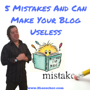 5 Mistakes And Can Make Your Blog Useless