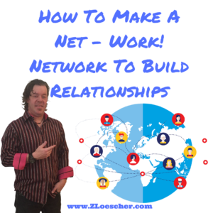 How To Make A Net – Work! Network To Build Relationships