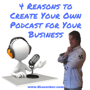 4 Reasons to Create Your Own Podcast for Your Business