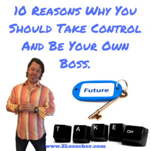10 Reasons Why You Should Take Control And Be Your Own Boss.