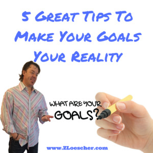 5 Great Tips To Make Your Goals Your Reality