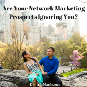 Are Your Network Marketing Prospects Ignoring You-