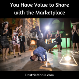 You Have Value to Sharewith the Marketplace