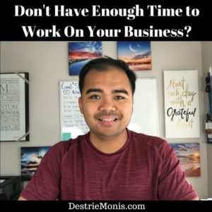 Don't Have Enough Time to Work On Your Business-