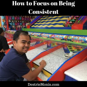 How to Focus on Being Consistent