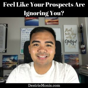 Feel Like Your Prospects Are Ignoring You-