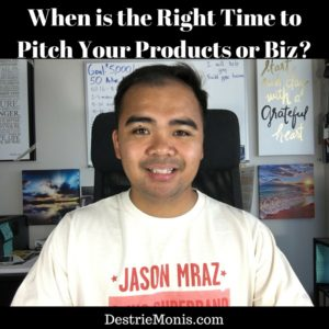 When is the Right Time to Pitch Your Products or Biz-
