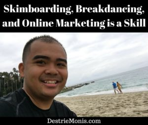 Skimboarding, Breakdancing, and Online Marketing is a Skill