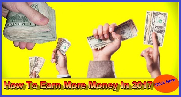 Best Way To Earn More Money In to 2017