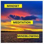 Mindset Meditation Mindblowing