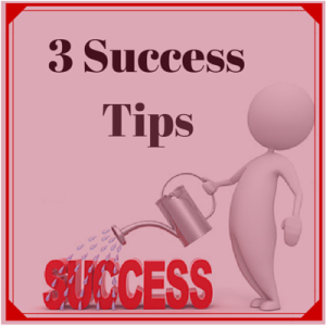 Three Success Tips That Helped Me When I Started