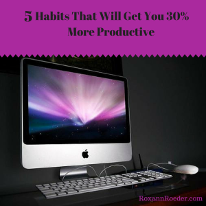 5 habits that will get you 30% more productive