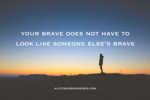 Your-Brave-Does-Not-Have-To-Look-Like-Someone-Elses-Brave-800x533(pp_w770_h513)