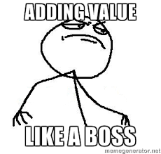 Add value like a boss