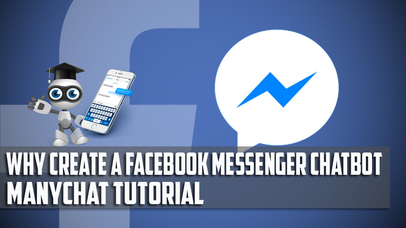 Why Create A Facebook Messenger Chatbot - ManyChat Tutorial