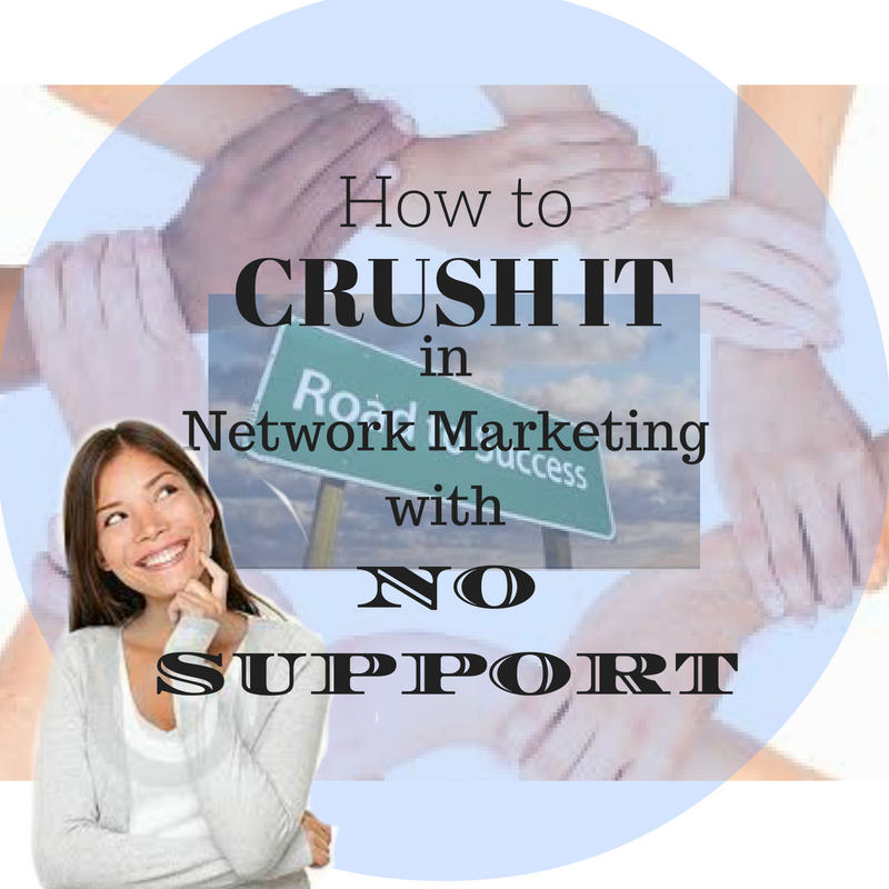 How to Crush it in Network Marketing with No Support System