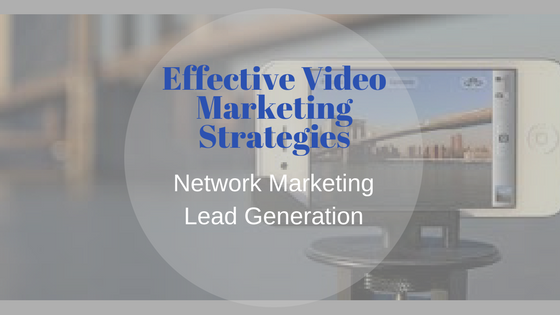 Effective Video Marketing Strategies: Network Marketing Lead Generation