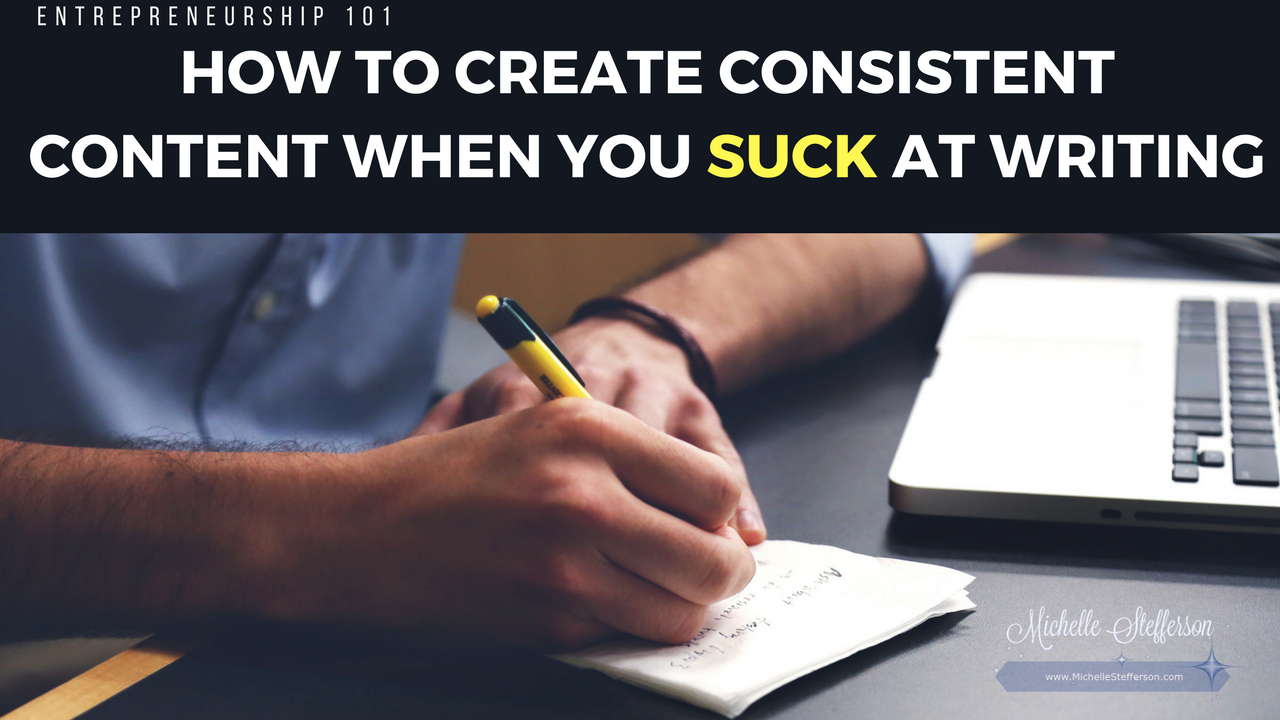 How to Create Consistent Content when You Suck at Writing
