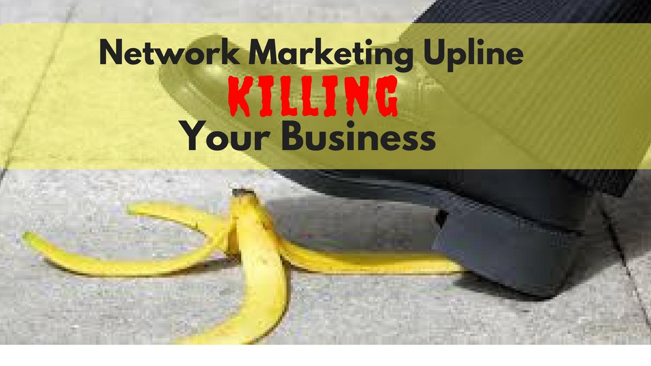 Network Marketing Upline Killing your Business?