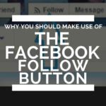 Why you Should Make Use of the Facebook Follow Button