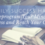 3 Simple Daily Habits to Reprogram Your Mind for Success and Reach Your Goals