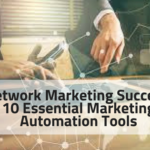 Network Marketing Success: 10 Essential Marketing Automation Tools