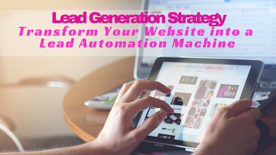 (VIDEO) Lead Generation Strategy: Transform Your Website into a Lead Automation Machine