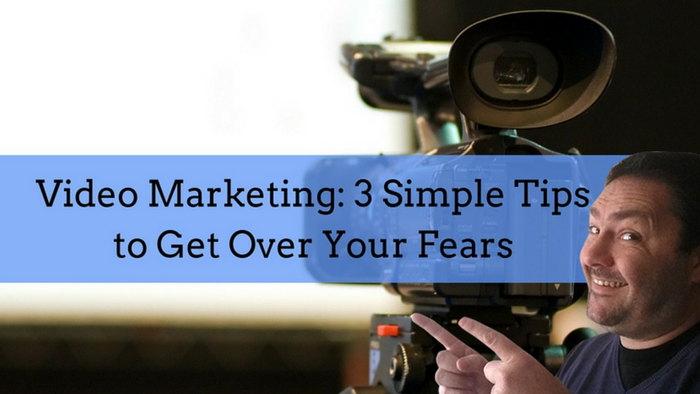 How to overcome your video marketing fears