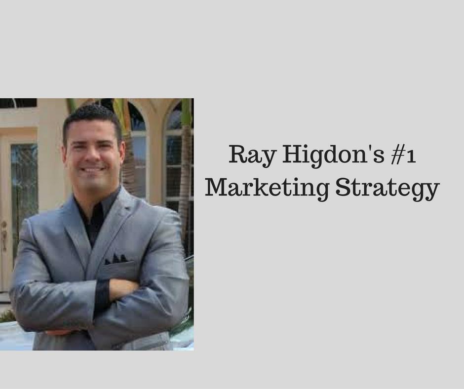 Ray Higdon's #1Marketing Strategy