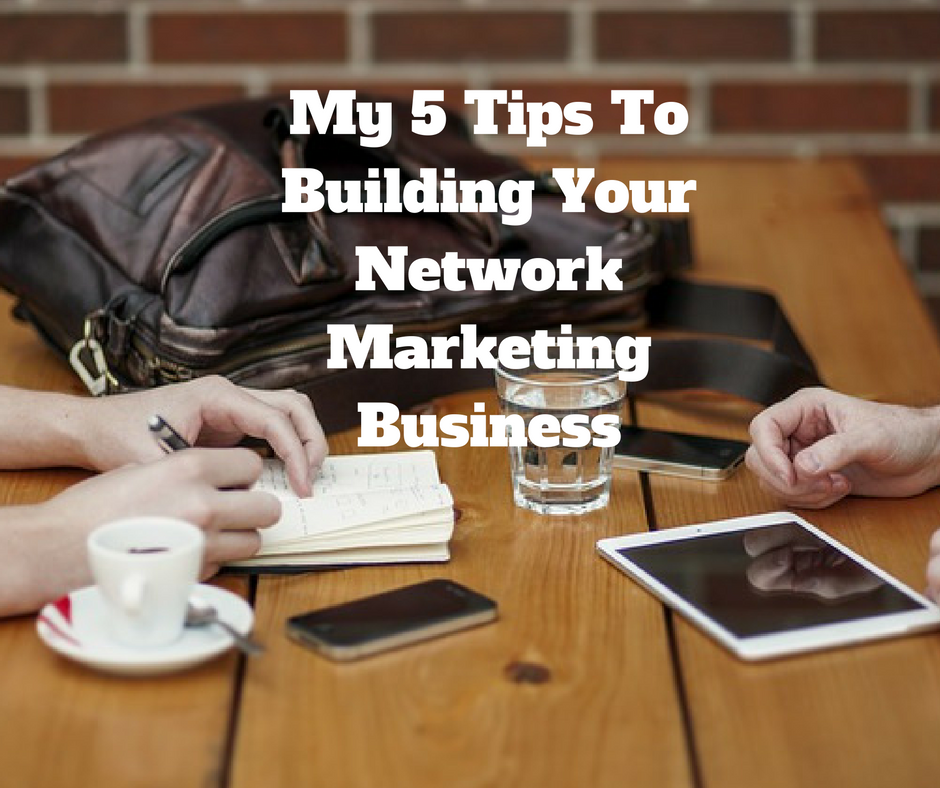 my-5-tips-to-building-your-network-marketing-business
