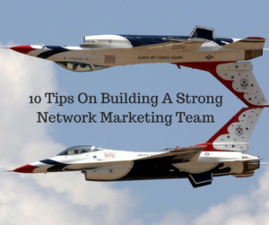10-tips-on-building-a-strong-network-marketing-team