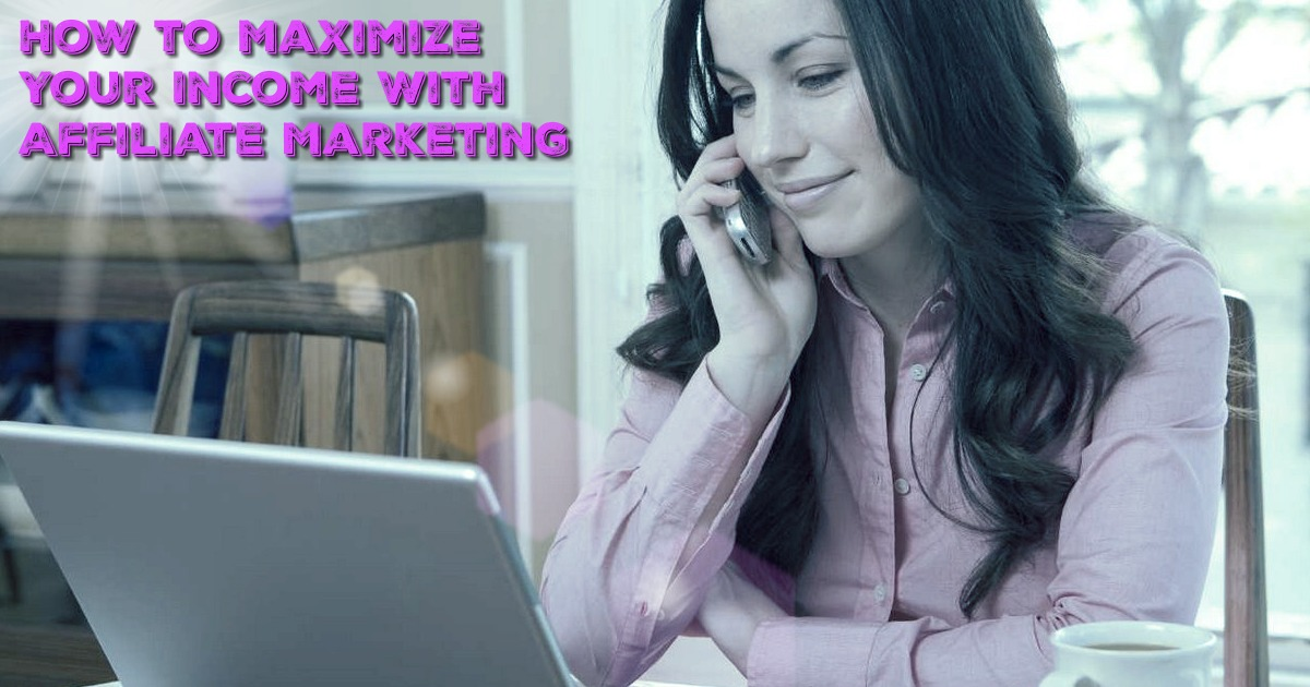 How-to-Maximize-Your-Income-With-Affiliate-Marketing