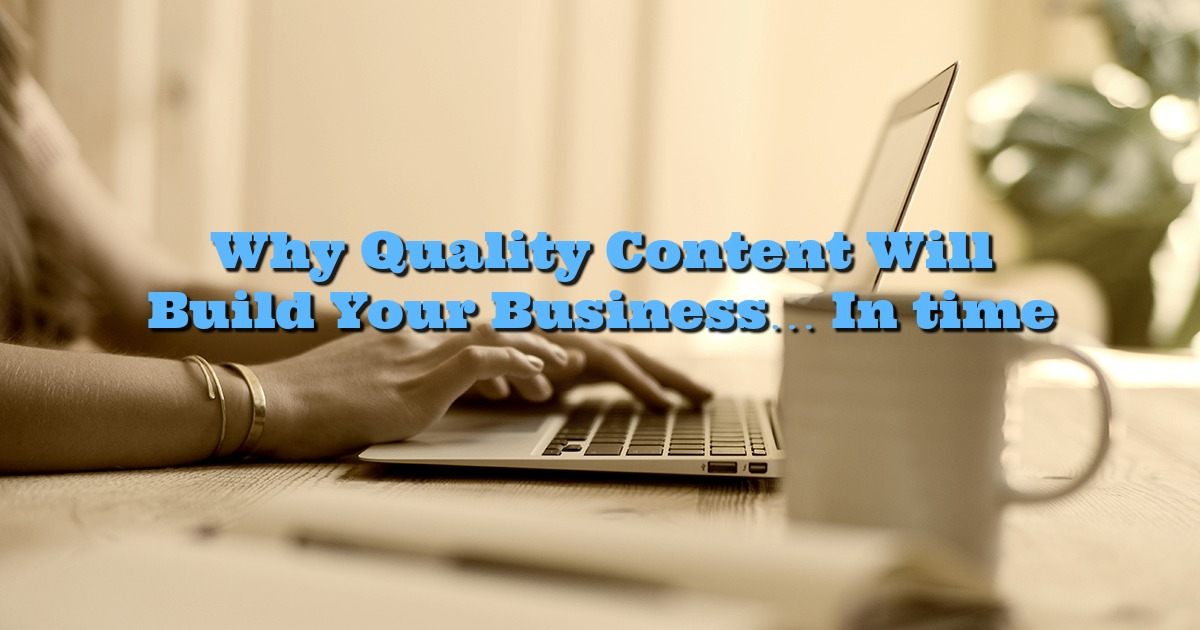 Why Quality Content Will Build Your Business In time