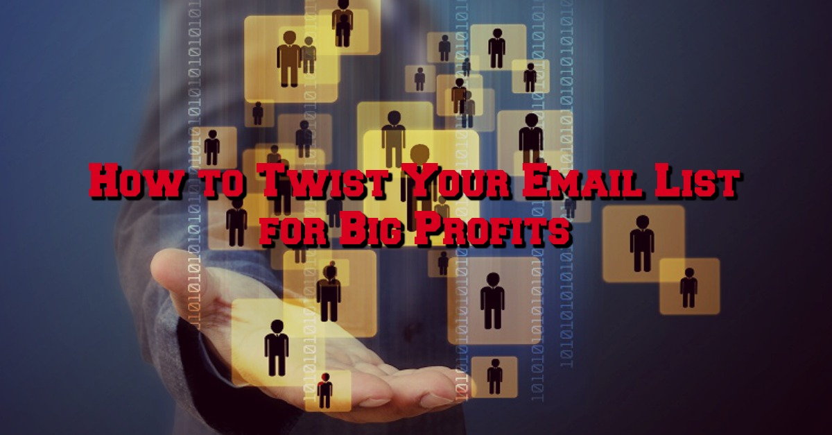 How to Twist Your Email List for Big Profits