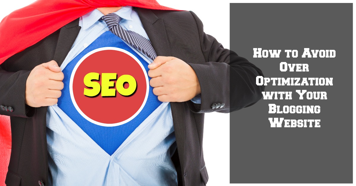 How to Avoid Over Optimization with Your Blogging Website