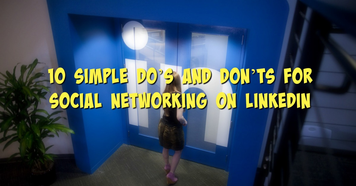 10 Simple Do's and Don'ts for Social Networking on LinkedIn