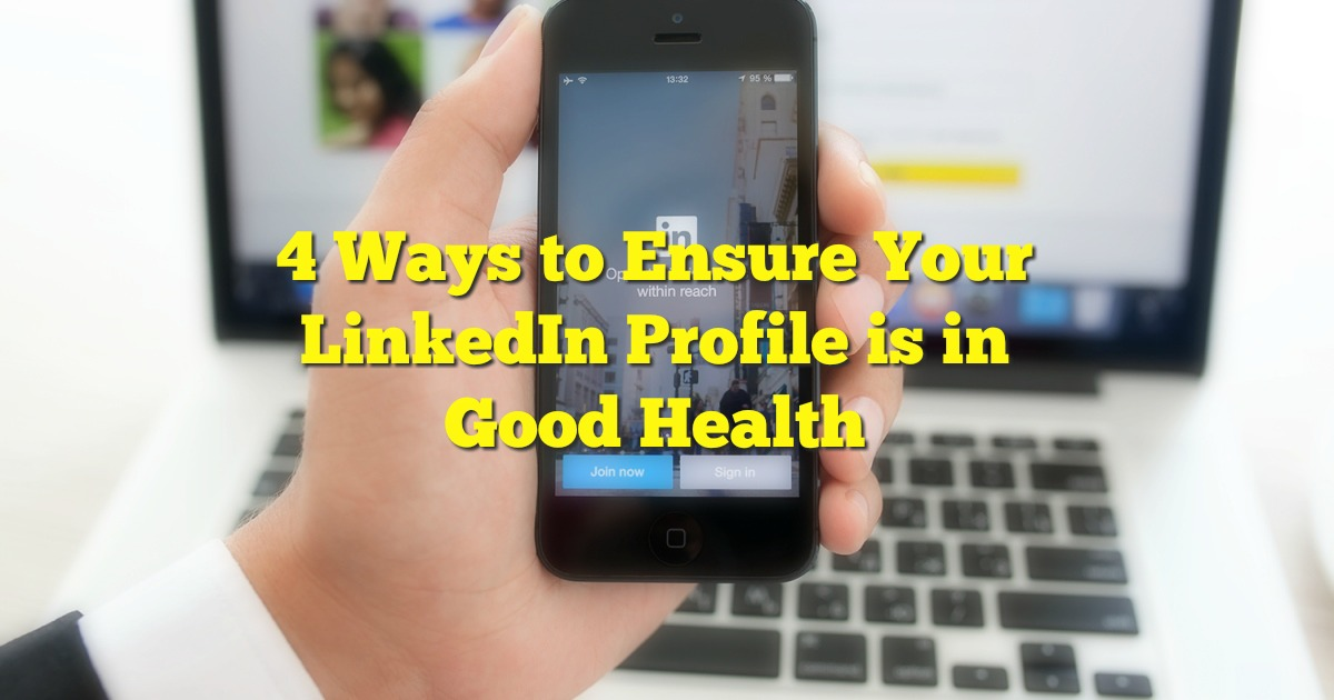 4 Ways to Ensure Your LinkedIn Profile is in Good Health