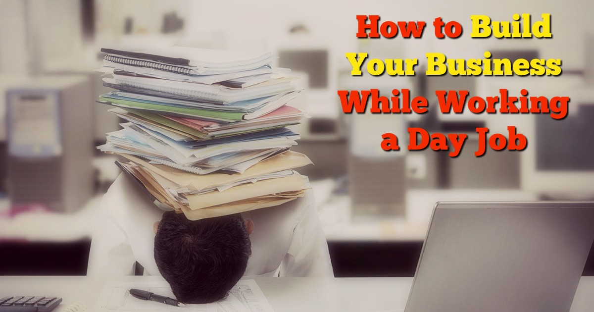 How to Build Your Business While Working a Day Job