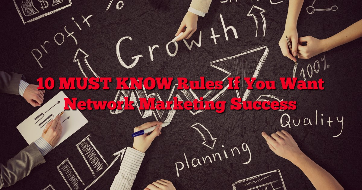 10 MUST KNOW Rules If You Want Network Marketing Success