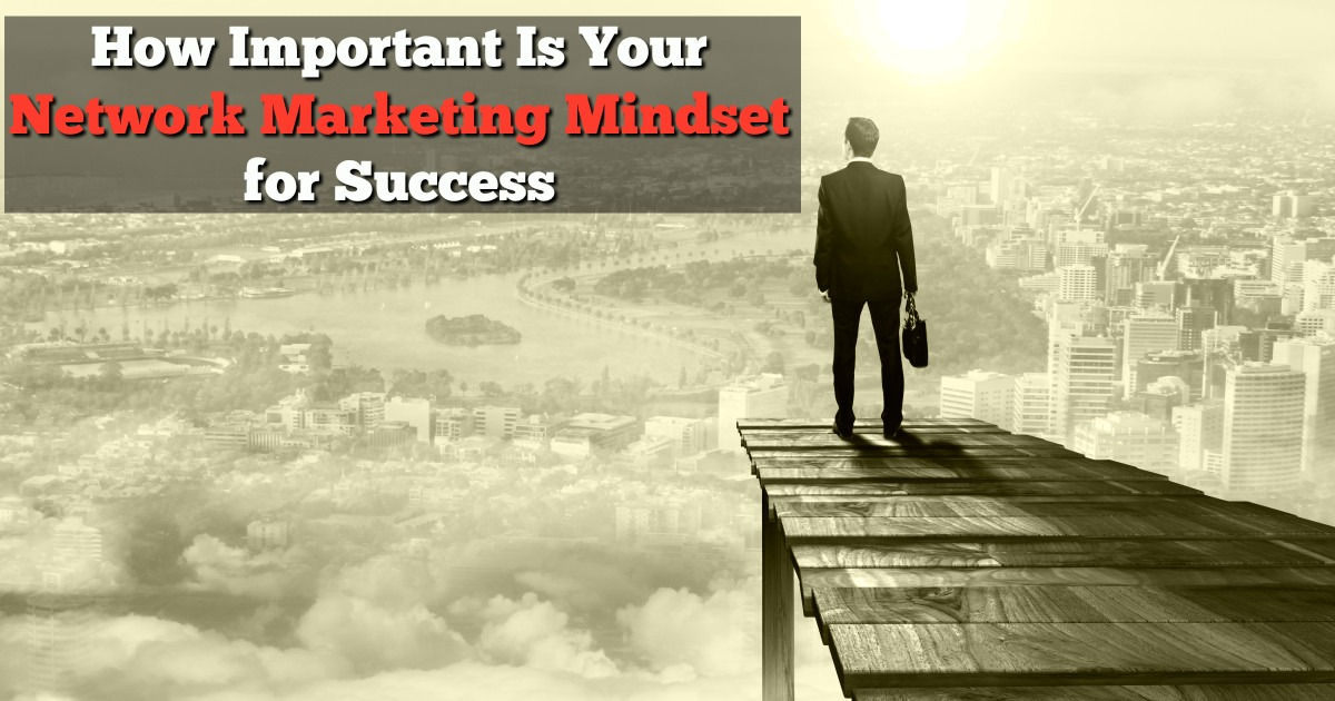 How Important Is Your Network Marketing Mindset for Success