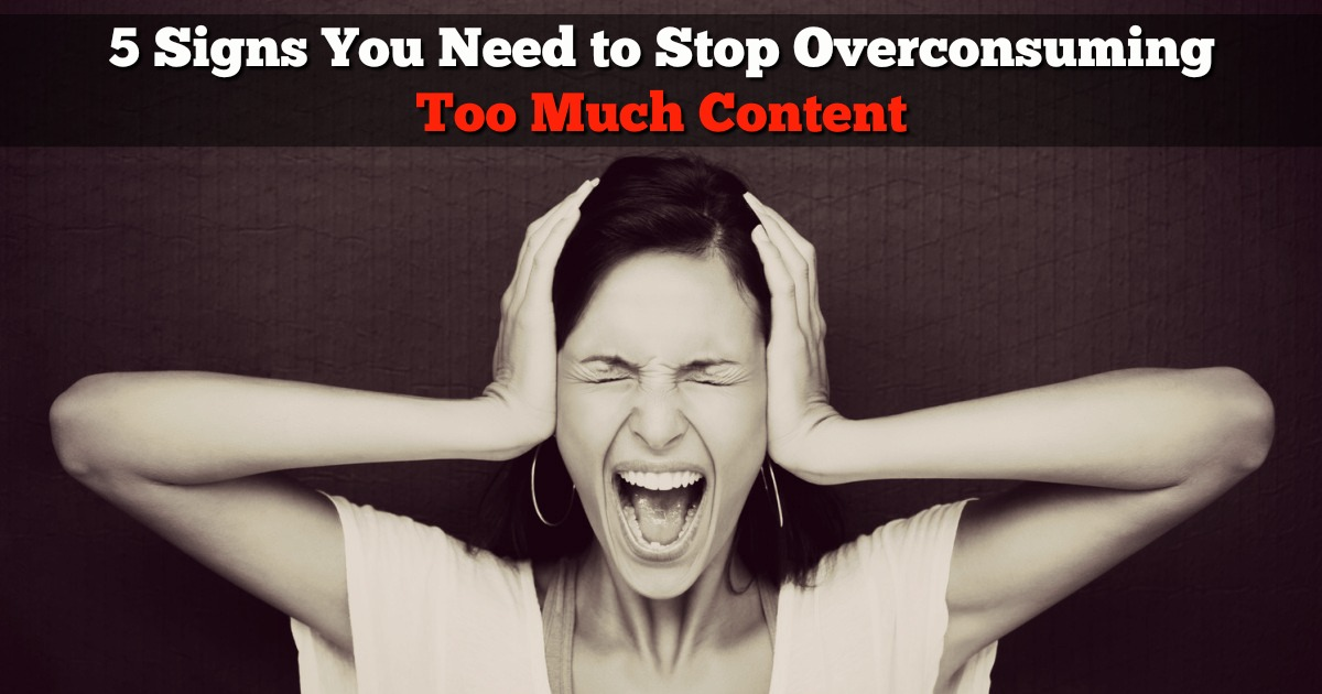 5 Signs You Need to Stop Overconsuming Too Much Content