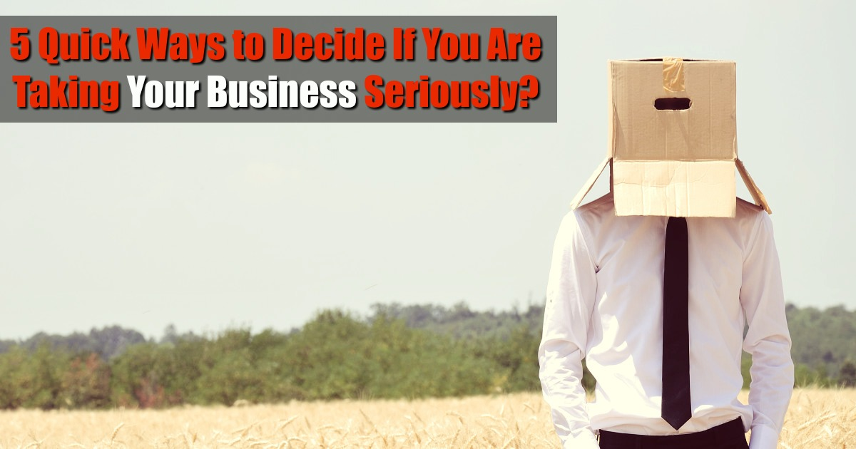 5 Quick Ways to Decide If You Are Taking Your Business Seriously